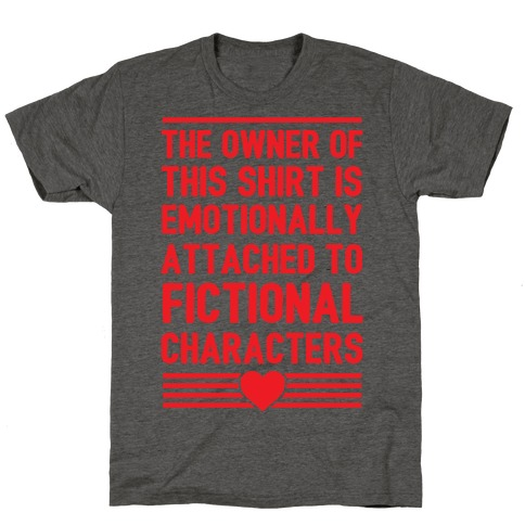 The Owner Of This Shirt Is Emotionally Attached To Fictional Characters T-Shirt