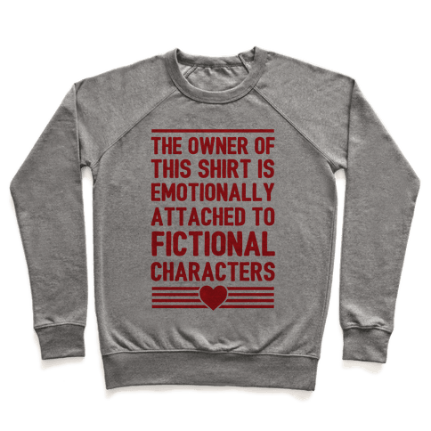 The Owner Of This Shirt Is Emotionally Attached To Fictional Characters Pullover