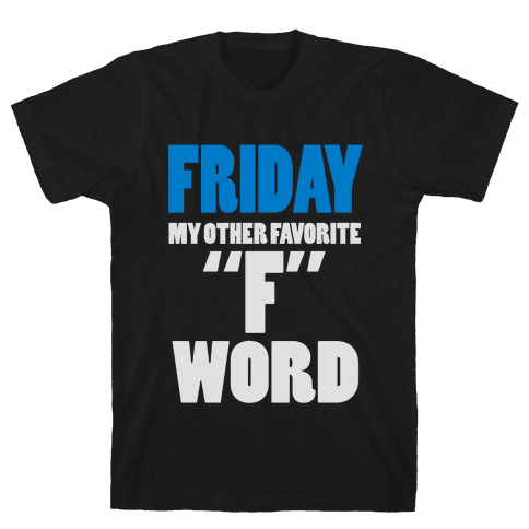 Friday, My Other Favorite F Word Mens T-Shirt