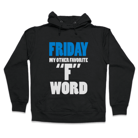 Friday, My Other Favorite F Word Hooded Sweatshirt