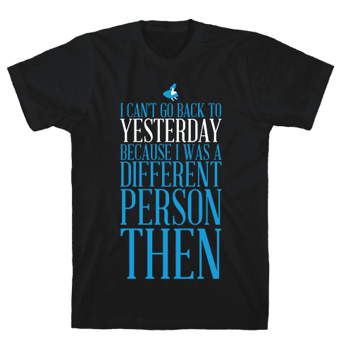 I Can't Go Back To Yesterday Mens T-Shirt