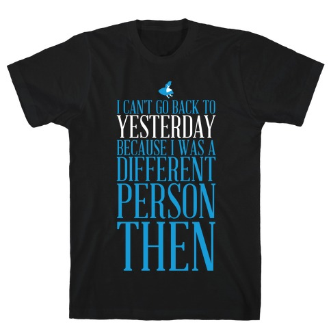 I Can't Go Back To Yesterday T-Shirt