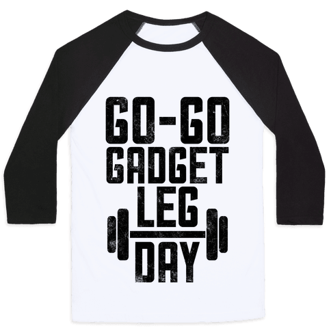 Go-go Gadget Leg Day Baseball Tee