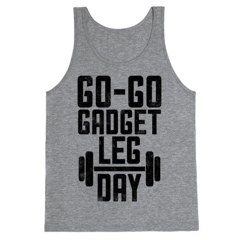Go-go Gadget Leg Day Tank Top