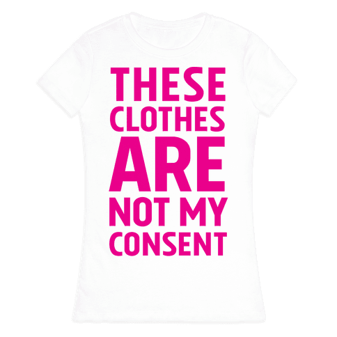 These Clothes Are Not My Consent Womens T-Shirt