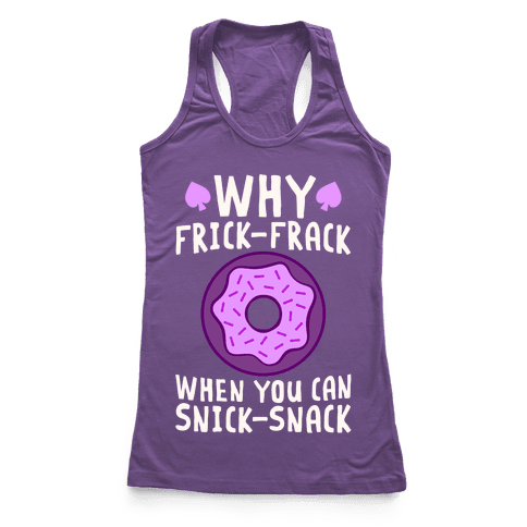Why Frick-Frack When You Can Snick-Snack Racerback Tank Top