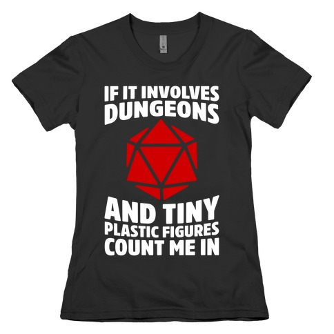 If It Involves Dungeons And Tiny Plastic Figures, Count Me In Womens T-Shirt