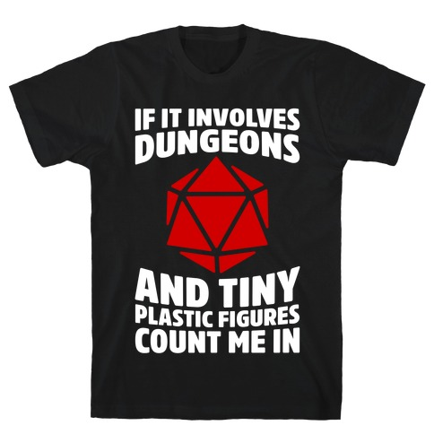 If It Involves Dungeons And Tiny Plastic Figures, Count Me In Mens T-Shirt