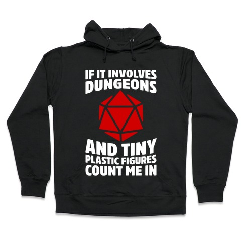 If It Involves Dungeons And Tiny Plastic Figures, Count Me In Hooded Sweatshirt