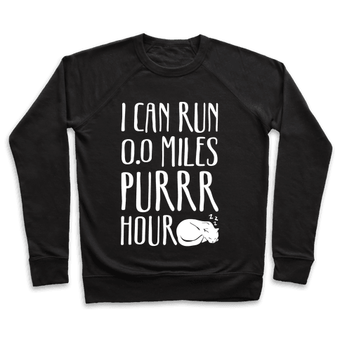 I Can Run 0.0 Miles Purr Hour Pullover