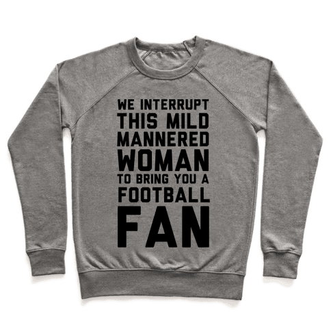 We Interrupt This Mild Mannered Woman To Bring You A Football Fan Pullover