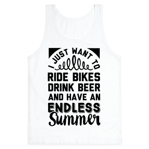 I Just Want To Ride Bikes Drink Beer And Have An Endless Summer Tank Top