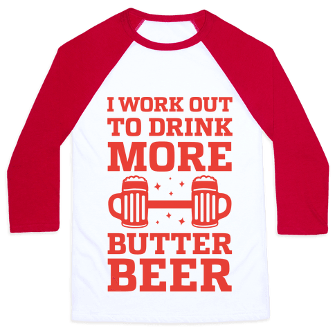 I Work Out To Drink More Butter Beer Baseball Tee