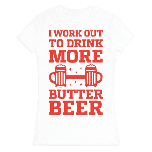 I Work Out To Drink More Butter Beer Womens T-Shirt