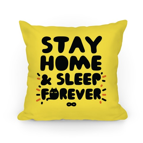 Stay Home and Sleep Forever Pillow
