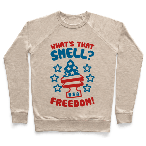 What's That Smell? Freedom! Pullover
