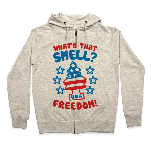 What's That Smell? Freedom! Zip Hoodie