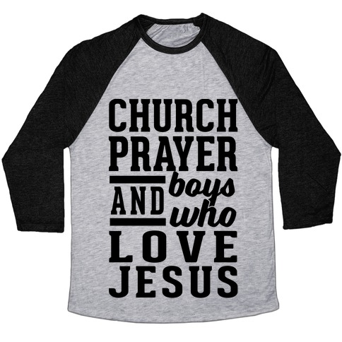 Church, Prayer, And Boys Who Love Jesus Baseball Tee
