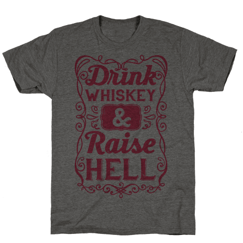 Drink Whiskey and Raise Hell Mens T-Shirt