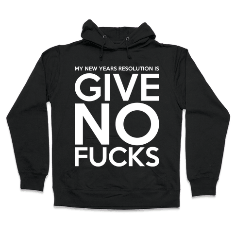Give No F***s Resolution Hooded Sweatshirt