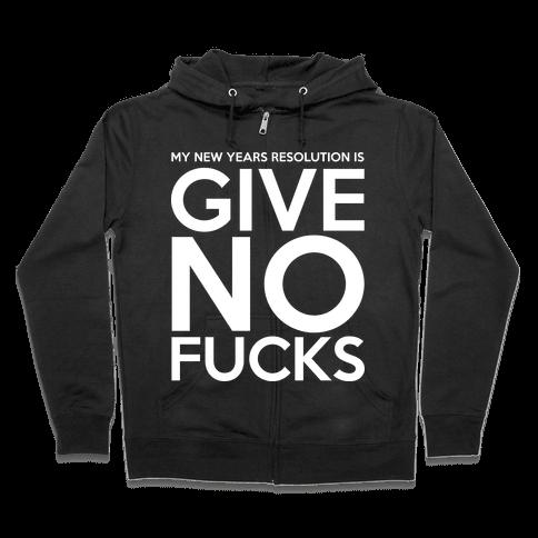 Give No F***s Resolution Zip Hoodie