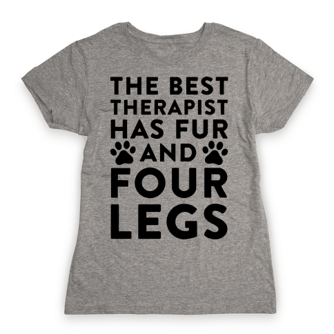 The Best Therapist Has Fur And Four Legs Womens T-Shirt