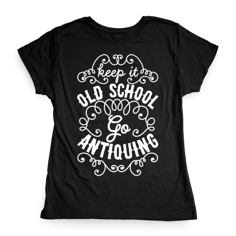 Keep It Old School, Go Antiquing Womens T-Shirt