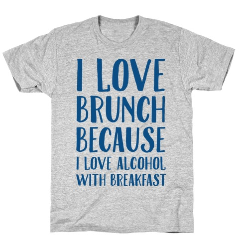 I Love Brunch Because I Love Alcohol With Breakfast T-Shirt