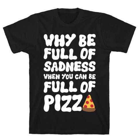 Full Of Pizza Not Sadness Mens T-Shirt