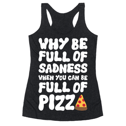 Full Of Pizza Not Sadness Racerback Tank Top