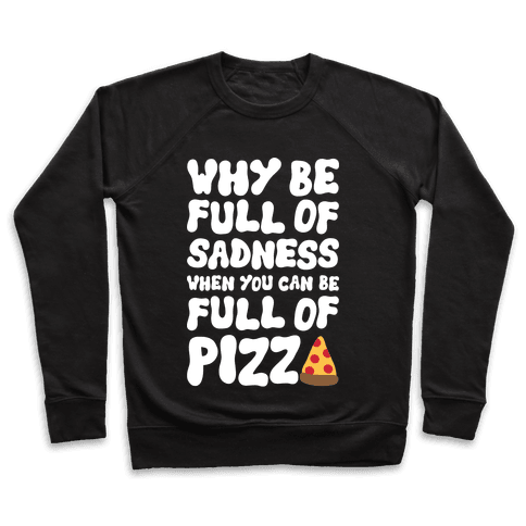 Full Of Pizza Not Sadness Pullover