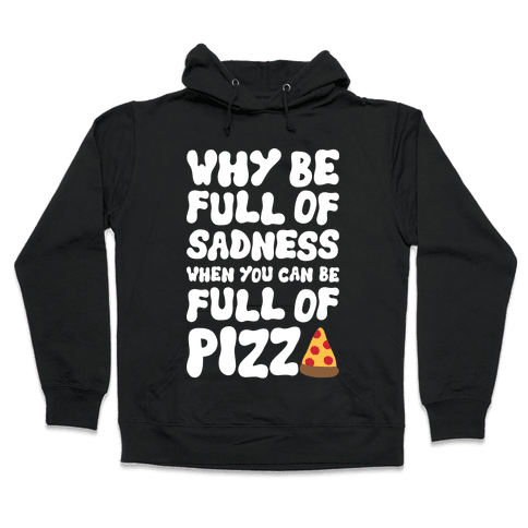 Full Of Pizza Not Sadness Hooded Sweatshirt