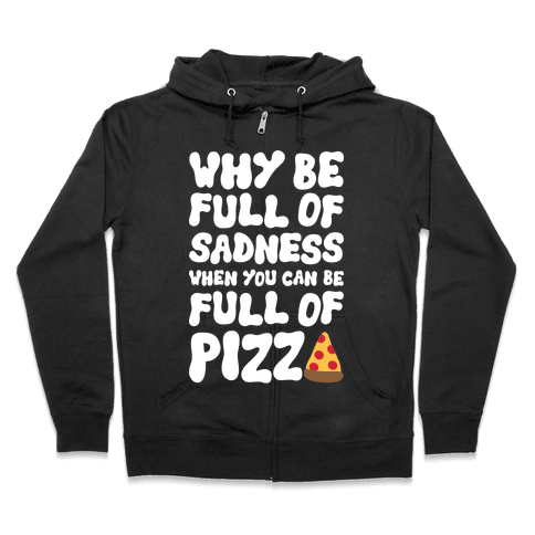 Full Of Pizza Not Sadness Zip Hoodie