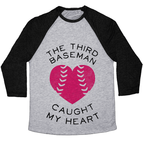 The Third Baseman Caught My Heart (Baseball Tee) Baseball Tee