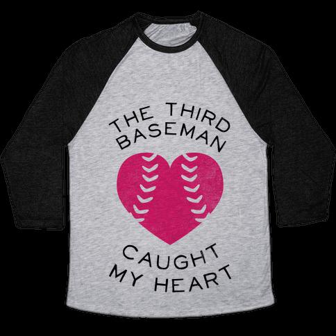 The Third Baseman Caught My Heart (Baseball Tee) Baseball Tee