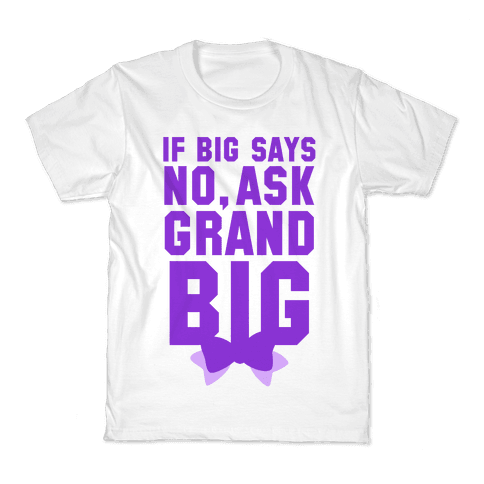 If Big Says No Ask Grand Big Kids T-Shirt