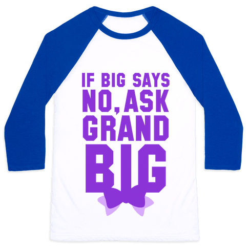 If Big Says No Ask Grand Big Baseball Tee