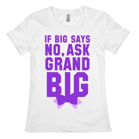 If Big Says No Ask Grand Big Womens T-Shirt
