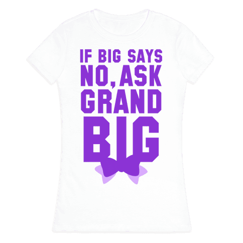 If Big Says No Ask Grand Big Womens T-Shirt