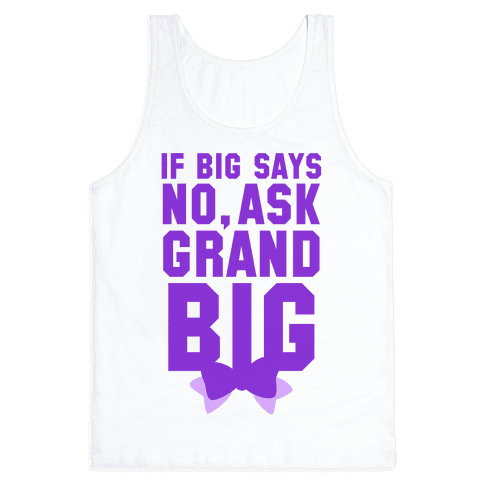 If Big Says No Ask Grand Big Tank Top