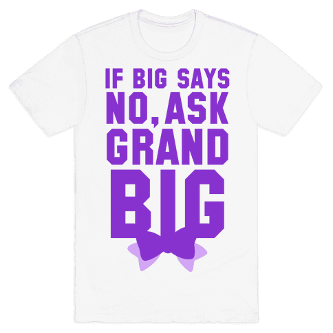 If Big Says No Ask Grand Big Mens T-Shirt