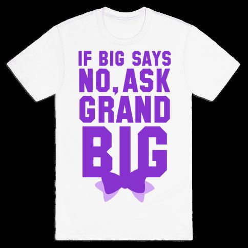 If Big Says No Ask Grand Big Mens T-Shirt