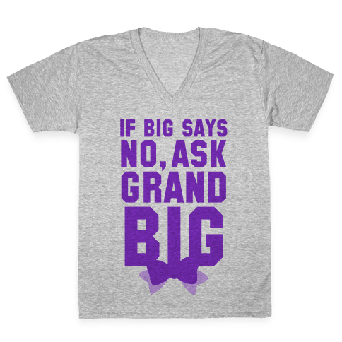 If Big Says No Ask Grand Big V-Neck Tee Shirt