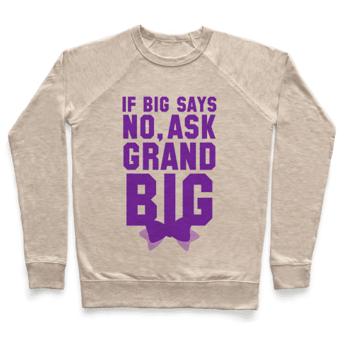 If Big Says No Ask Grand Big Pullover