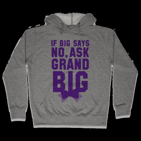 If Big Says No Ask Grand Big Hooded Sweatshirt