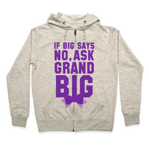 If Big Says No Ask Grand Big Zip Hoodie