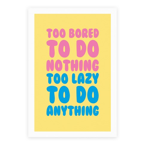 Too Bored To Do Nothing Too Lazy To Do Anything Poster