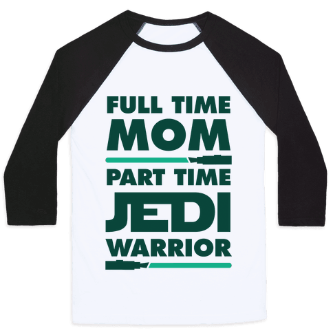 Full Time Mom Part Time Jedi Baseball Tee