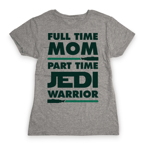Full Time Mom Part Time Jedi Womens T-Shirt