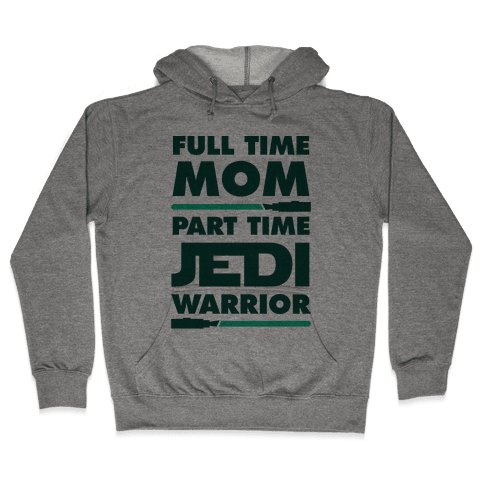 Full Time Mom Part Time Jedi Hooded Sweatshirt